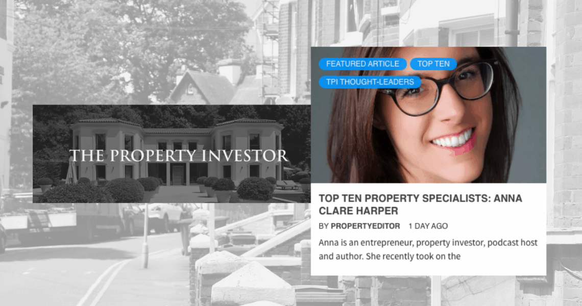 The Property Investor by TPI Magazine, a platform sharing commentary, trends and analysis in the UK property market, recently announced their list of the Top Ten Property Specialists, in which Anna features. Click here to read the full article